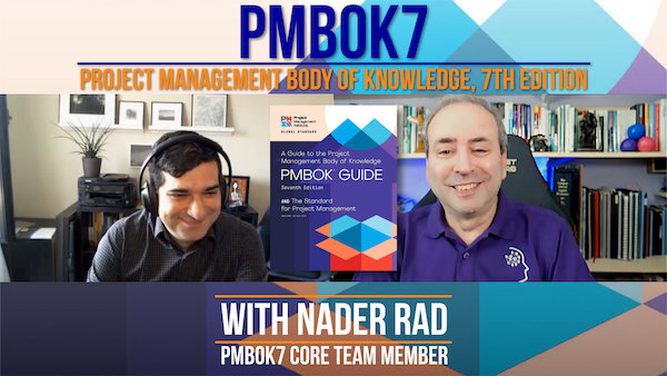 PMBOK 7: 7th Edition of the PMI's Guide to the Project Management Body of Knowledge - with Nader Rad