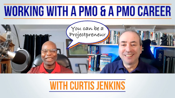 Working with a PMO and Building a PMO Career - with Curtis Jenkins