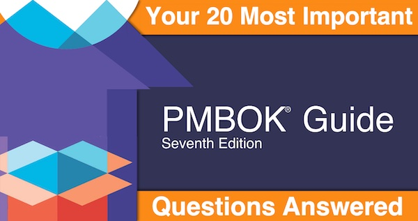PMBOK Guide 7th Edition - Your 20 Most Important Questions Answered