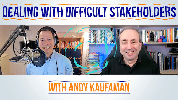 Dealing with Difficult Stakeholders - Conversation with Andy Kaufman | Video