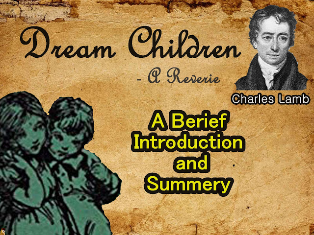 Dream Children - A Reverie by Charles Lamb     Berief Introduction and Summery