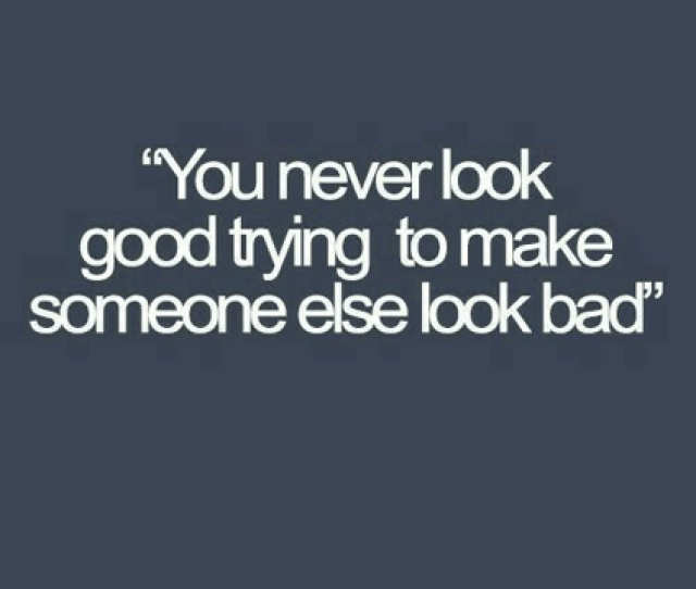 Bullying Quote You Never Look Good Making Someone Else Look Bad