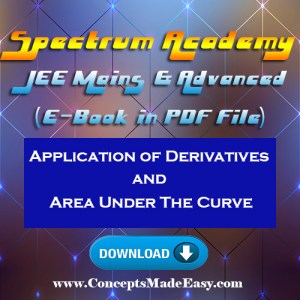 Application of Derivatives and Area under the Curve - JEE Mains and Advanced Study Material of Spectrum Academy (in PDF) conceptsMadeEasy-com