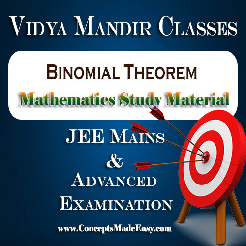 Binomial Theorem - Best Mathematics Study Material for JEE Mains and Advanced Examination of Vidya Mandir Classes (PDF)