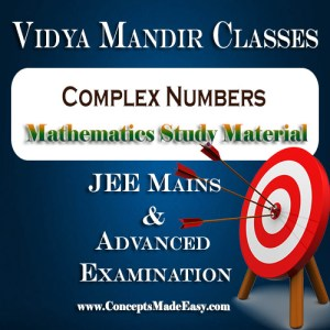 Complex Numbers - Best Mathematics Study Material for JEE Mains and Advanced Examination of Vidya Mandir Classes (PDF)