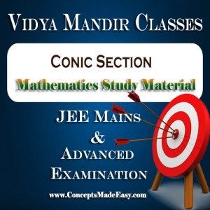 Conic Section - Best Mathematics Study Material for JEE Mains and Advanced Examination of Vidya Mandir Classes (PDF)