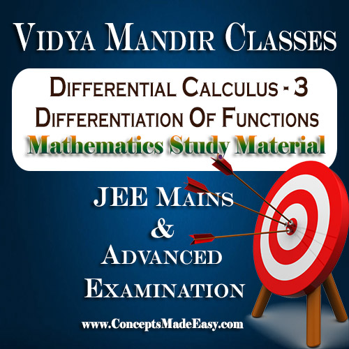 Differential Calculus - 3 (Differentiation of Functions) - Best Mathematics Study Material for JEE Mains and Advanced Examination of Vidya Mandir Classes (PDF)