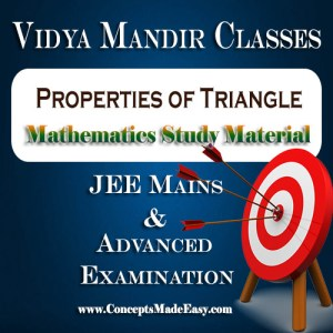 Properties of Triangle - Best Mathematics Study Material for JEE Mains and Advanced Examination of Vidya Mandir Classes (PDF)
