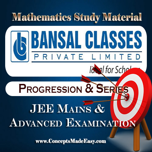 Progression and Series - Mathematics Bansal Classes Study Material for JEE Mains and Advanced Examination (in PDF)