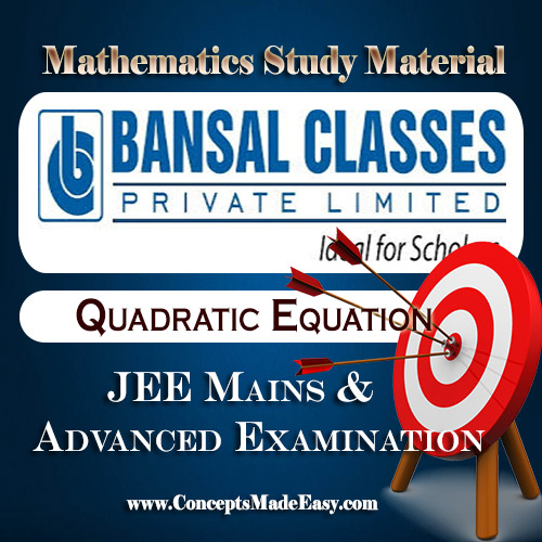 Quadratic Equation - Mathematics Bansal Classes Study Material for JEE Mains and Advanced Examination (in PDF)