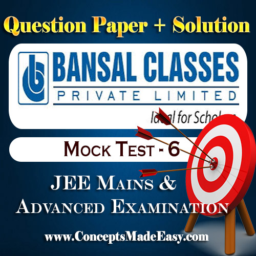 Bansal Mock Test-6 (Question Paper + Answer Key + Solution) Specially for JEE Mains Examination in PDF