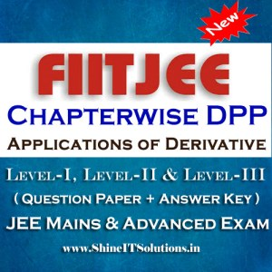 Applications of Derivative - FIITJEE Chapterwise DPP Level-I, Level-II and Level-III (Question Paper + Answer Key) for JEE Mains and Advanced Examination in PDF