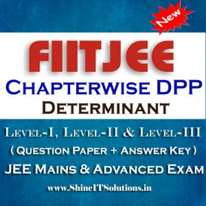Determinant - FIITJEE Chapterwise DPP Level-I, Level-II and Level-III (Question Paper + Answer Key) for JEE Mains and Advanced Examination in PDF
