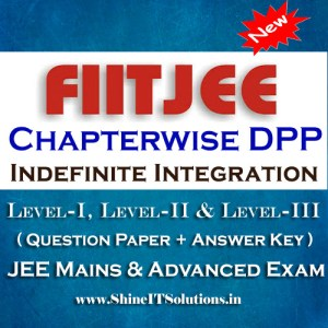 Indefinite Integration - FIITJEE Chapterwise DPP Level-I, Level-II and Level-III (Question Paper + Answer Key) for JEE Mains and Advanced Examination in PDF