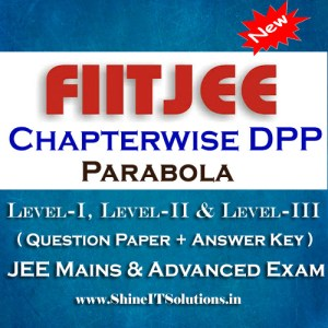 Parabola - FIITJEE Chapterwise DPP Level-I, Level-II and Level-III (Question Paper + Answer Key) for JEE Mains and Advanced Examination in PDF