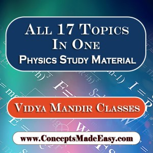 All 17 Topics In One - Best Physics Study Material for JEE Mains and Advanced Examination of Vidya Mandir Classes in PDF