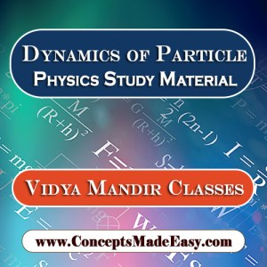 Dynamics of A Particle - Best Physics Study Material for JEE Mains and Advanced Examination of Vidya Mandir Classes in PDF