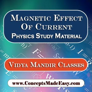 Magnetic Effect of Current - Best Physics Study Material for JEE Mains and Advanced Examination of Vidya Mandir Classes in PDF