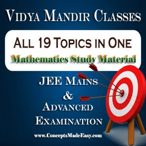 All 19 Topics in One - Best Mathematics Study Material for JEE Mains and Advanced Examination of Vidya Mandir Classes (PDF)