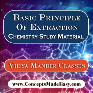 Basic Principle of Extraction - Best Chemistry Study Material for JEE Mains and Advanced Examination of Vidya Mandir Classes in PDF