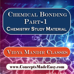 Chemical Bonding Part-1 - Best Chemistry Study Material for JEE Mains and Advanced Examination of Vidya Mandir Classes in PDF