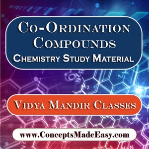 Co-ordination Compounds - Best Chemistry Study Material for JEE Mains and Advanced Examination of Vidya Mandir Classes in PDF
