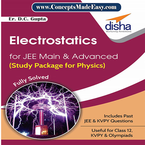 Electrostatics - Physics Disha Publication Study Material by Er DC Gupta for JEE Mains and Advanced Examination in PDF