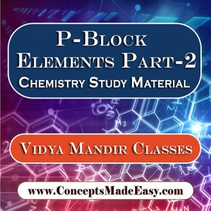 P-Block Elements Part-2 - Best Chemistry Study Material for JEE Mains and Advanced Examination of Vidya Mandir Classes in PDF