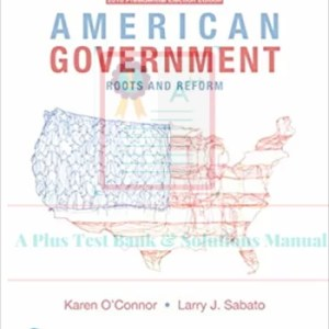 American Government Roots and Reform, 2016 Presidential Election Edition, 13E Karen O'Connor, Larry J. Sabato Test Bank.