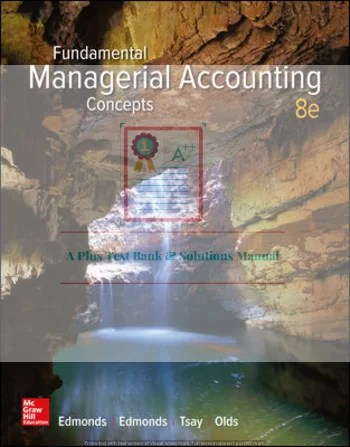 Fundamental Managerial Accounting Concepts 9th Edition By Thomas Edmonds and Christopher Edmonds and Mark Edmonds and Philip Olds and Bor-Yi Tsay © 2020 Test Banks