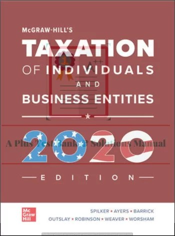 McGraw Hill S Taxation Of Individuals And Business Entities 2020 Edition Brian Spilker And Benjamin Ayers And John Robinson And Edmund Outslay And