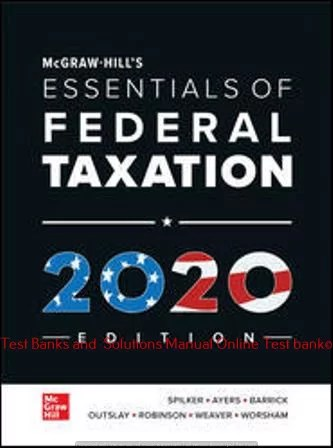 McGraw-Hill's Essentials of Federal Taxation, 2020 Edition Brian Spilker and Benjamin Ayers and John Robinson and Edmund Outslay and Ronald Worsham and John Barrick and Connie Weaver 11 Edition Solution manual