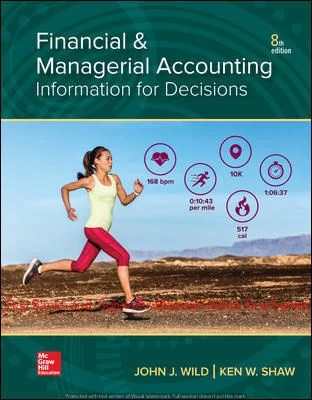 Financial and Managerial Accounting 8th Edition By John Wild and Ken Shaw and Barbara Chiappetta © 2019 Test Banks and  Solutions Manual