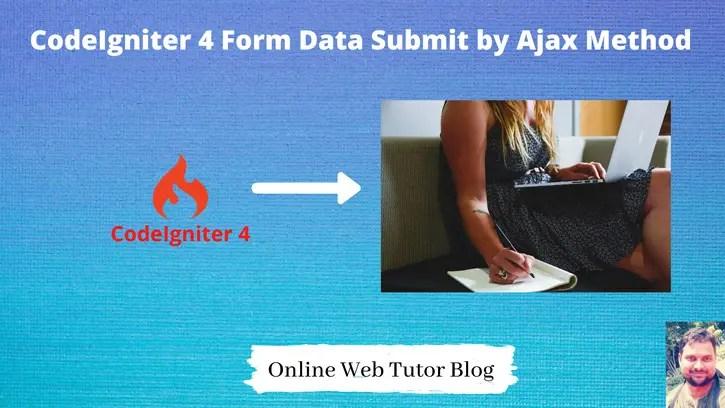 CodeIgniter 4 Form Data Submit by Ajax Method