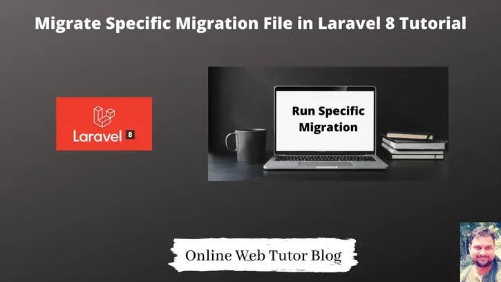 Migrate-Specific-Migration-File-in-Laravel-8-Tutorial