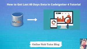 How-to-Get-Last-60-Days-Data-in-CodeIgniter-4-Tutorial