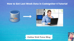How-to-Get-Last-Week-Data-in-CodeIgniter-4-Tutorial