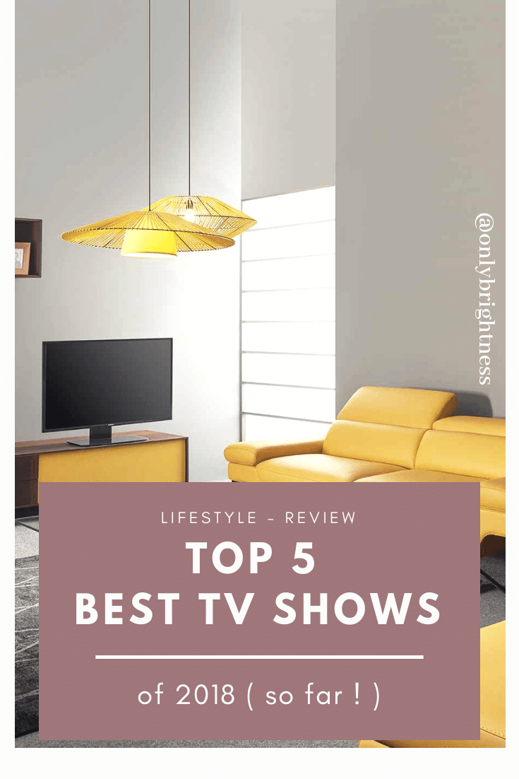top 5 best tv shows of 2018 onlybrightness