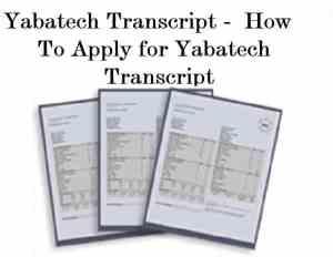 Yabatech Transcript - How To Apply for Yabatech Transcript