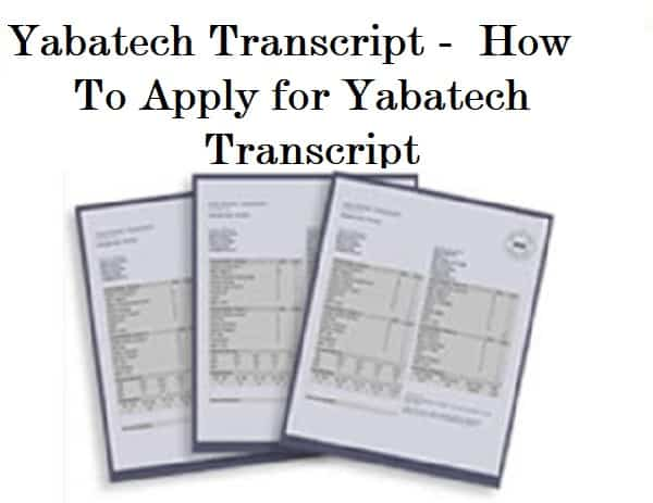 Yabatech Transcript – How To Apply for Yabatech Transcript