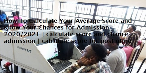How To Calculate Your Average Score and Know Your Chances for Admission 2020/2021 | calculate score and chance admission | calculate score for post utme
