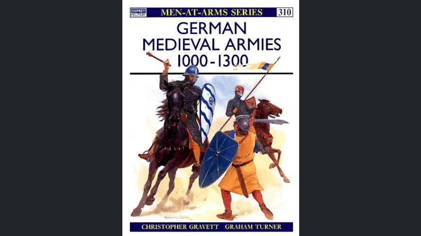 Middle Ages 11th to 16th Century Osprey – Men at Arms 310 – German medieval armies 1000-1300