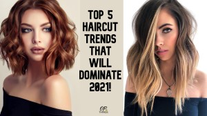 The 5 Haircut Trends That Will Dominate 2021!