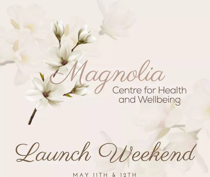 Launch Weekend – Magnolia Centre for Health and Wellbeing