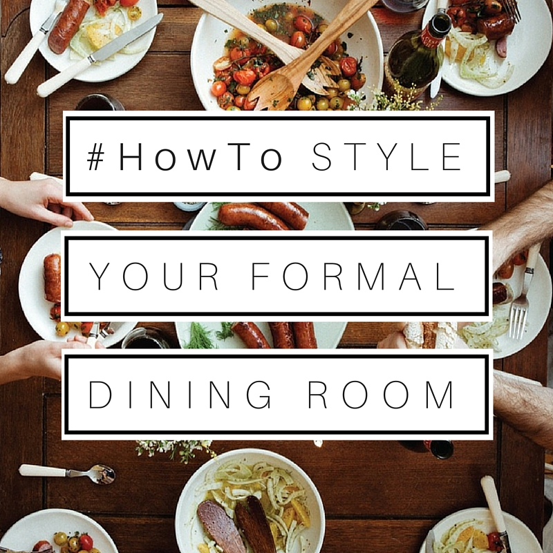 #HowTo Style Your Formal Dining Room