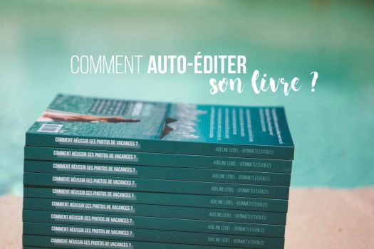 Vacances Ardèches - Comment auto-éditer son livre ? Les 10 étapes clés de l'auto-édition | On met les voiles