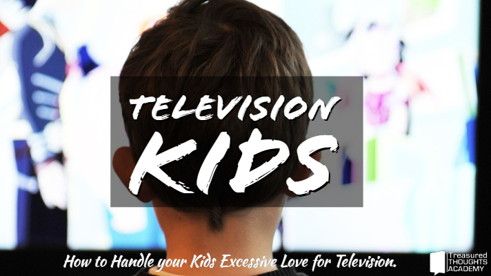 Handling your Kids Excessive Love for Television.