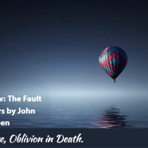 Solace in love, Oblivion in Death: John Green's The Fault in Our Stars.