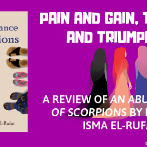 PAIN AND GAIN, TRIALS AND TRIUMPHS: A REVIEW OF AN ABUNDANCE OF SCORPIONS BY HADIZA ISMA EL-RUFAI.