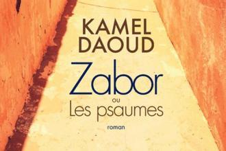 Zabor ou Les psaumes - Par Kamel Daoud
